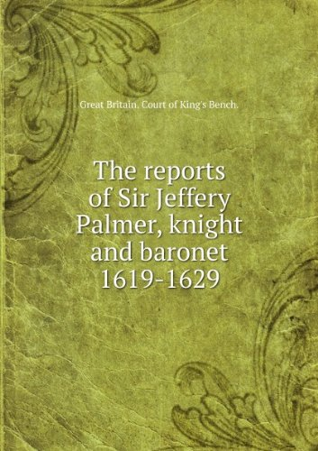 The reports of Sir Jeffery Palmer, knight and baronet 1619-1629
