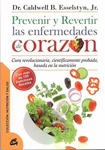 Prevenir Y Revertir Las Enfermedades De Corazón (Nutrición y salud) por Dr. Caldwell B. Esselstyn