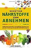 Wichtige Nährstoffe zum Abnehmen: Stoffwechsel ankurbeln und langfristig abnehmen mit gesunder Ernährung und optimaler Nährstoffversorgung