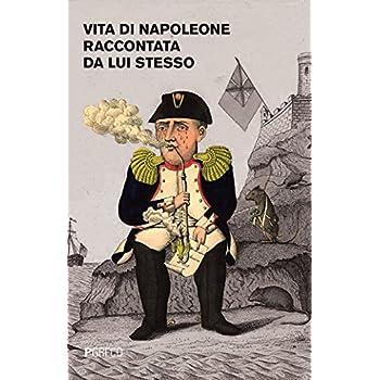 Vita Di Napoleone Raccontata Da Lui Stesso