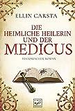 Die heimliche Heilerin und der Medicus - Ellin Carsta