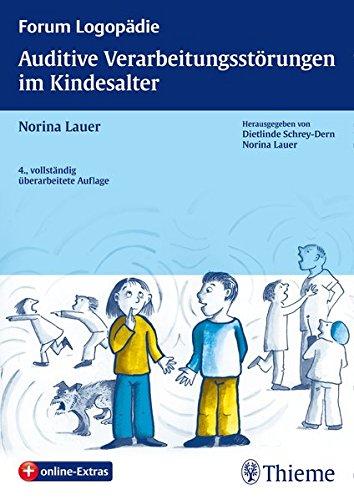 Auditive Verarbeitungsstörungen im Kindesalter: Grundlagen - Klinik - Diagnostik - Therapie (Forum Logopädie)