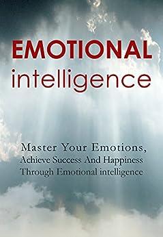 Improving Emotional Intelligence: Master Your Emotions and Communication Skills (Achieve Success and Happiness through Emotional intelligence) by [books, Awakening]