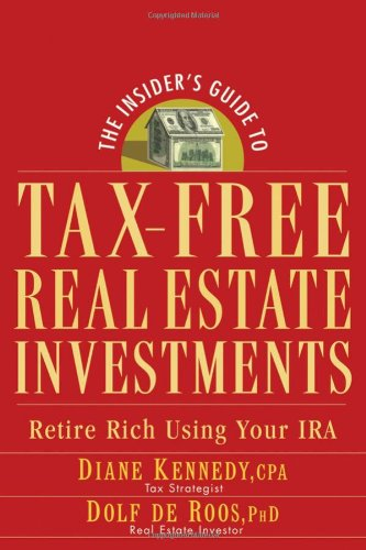 The Insider's Guide to Tax-free Real Estate Investments: Retire Rich Using Your Ira