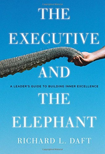 The Executive and the Elephant: A Leader's Guide for Building Inner Excellence by Richard L. Daft (2010-08-02)