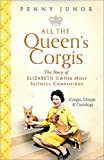 All The Queen's Corgis: Corgis, dorgis and gundogs: The story of Elizabeth II and her...
