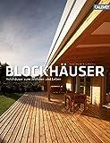Blockhäuser: Massive Holzhäuser zum Wohnen und Leben
