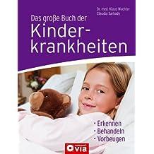 Das große Buch der Kinderkrankheiten: Erkennen, behandeln, vorbeugen