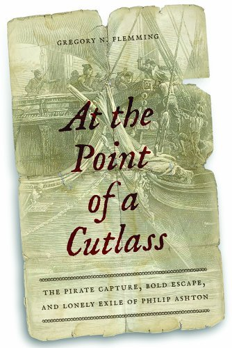 At the Point of a Cutlass: The Pirate Capture, Bold Escape, and Lonely Exile of Philip Ashton by Gregory N. Flemming (2014-06-03)