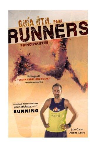 Guia util para runners principiantes por Juan Carlos Arjona Ollero