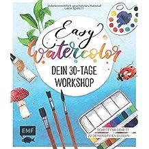 Easy Watercolor – Dein 30-Tage-Workshop: Aquarellmalen ganz einfach – Schritt für Schritt zu deinen ersten Bildern