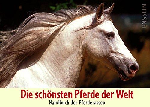 Die schönsten Pferde der Welt: Handbuch der Pferderassen