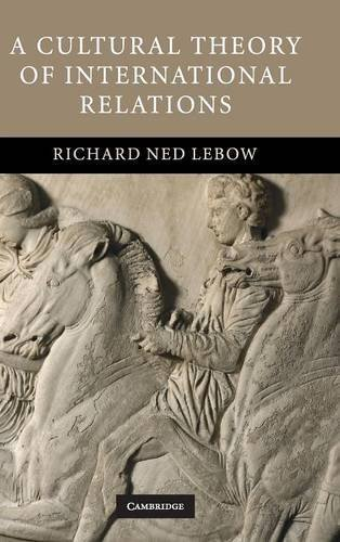 A Cultural Theory of International Relations by Richard Ned Lebow (2008-12-11)