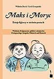 Maks i Moryc. Dzieje figlarzy w siedmiu psotach: Wydanie dwujezyczne: polskie i niemieckie Zweisprachige Ausgabe: Polnisch und Deutsch