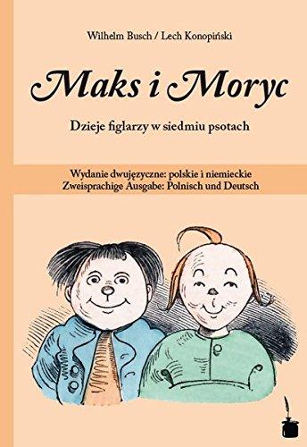 Maks i Moryc. Dzieje figlarzy w siedmiu psotach: Wydanie dwujezyczne: polskie i niemieckie...