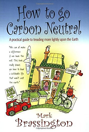 How to go Carbon Neutral: A practical guide to treading more lightly upon the Earth
