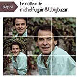Playlist: le Meilleur de Michel Fugain & le Big Bazar