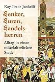 Henker, Huren, Handelsherren: Alltag in einer mittelalterlichen Stadt - Kay P Jankrift
