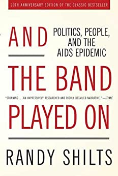 And the Band Played On: Politics, People, and the AIDS Epidemic, 20th-Anniversary Edition par [Shilts, Randy]