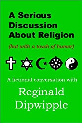 A Serious Discussion About Religion (but with a touch of humor)