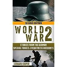 World War 2: Stories from the German Special Forces: Eyewitness Accounts (German War, ww2, wwii, auschwitz, waffen ss, dday) (English Edition)