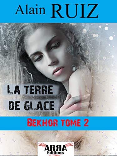 La terre de glace, tome 2 (Bekhor) par Alain Ruiz