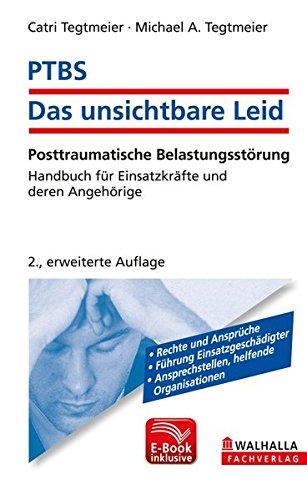 PTBS - Das unsichtbare Leid inkl. E-Book: Posttraumatische Belastungsstörung; Handbuch für Einsatzkräfte und deren Angehörige