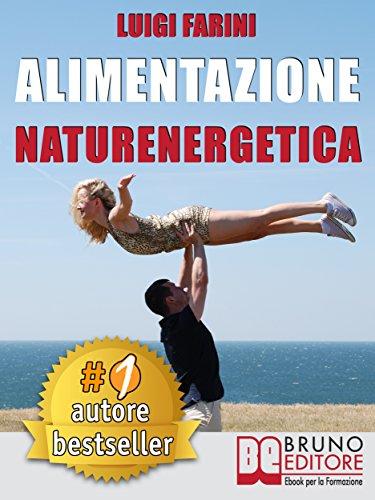 alimentazione naturenergetica: come seguire una dieta sana ed equilibrata per lo sport e per il tuo benessere quotidiano.