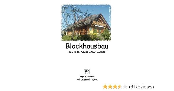 Blockhausbau: Schritt Für Schritt In Wort Und Bild: Amazon.de: Ralph  Pfersich: Bücher