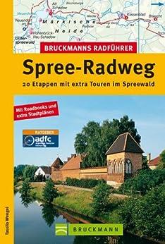 Radführer Spree-Radweg: Die schönsten Radtouren von der Lausitz bis nach Berlin, incl. Karten und Tipps zu jeder Tour (Bruckmanns Radführer) von [Wengel, Tassilo]
