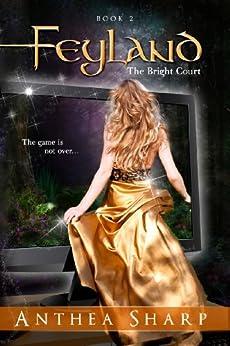 Feyland: The Bright Court (Feyland Trilogy Book 2) by [Sharp, Anthea]
