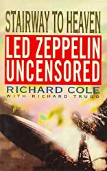 Stairway to Heaven: Led Zeppelin Uncensored by Richard Cole (1993-01-28)