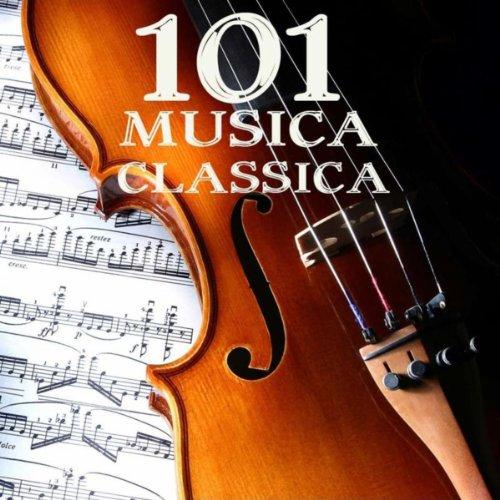 101 Musica Classica: 101 Capolavori di Musica Classica, Musica Rilassante per Corpo e Mente (Mozart, Bach, Chopin,Debussy e altri)