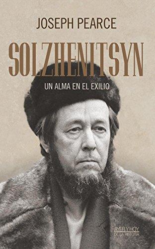 Solzhenitsyn. Un alma en el exilio (Ayer y hoy de la historia) por Joseph Pearce