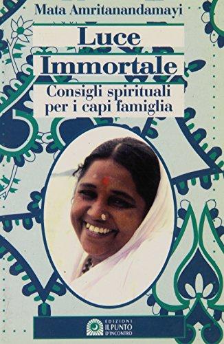 Luce immortale. Consigli spirituali per i capifamiglia (Uomini e spiritualità) por Mata Amritanandamayi