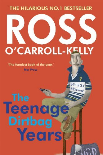 Ross O'Carroll-Kelly: The Teenage Dirtbag Years: Written by Paul Howard, 2003 Edition, (New Ed) Publisher: O'Brien Press [Paperback]