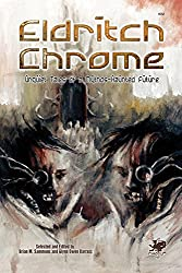 Eldritch Chrome: Unquiet Tales of a Mythos-Haunted Future (English Edition)
