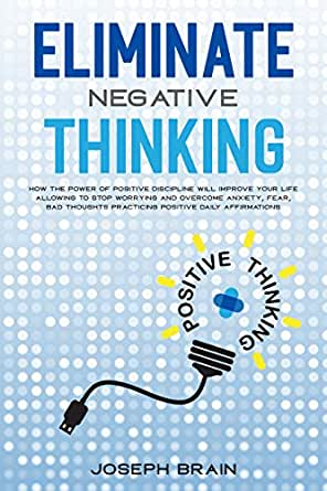 Eliminate Negative Thinking: How The Power of Positive