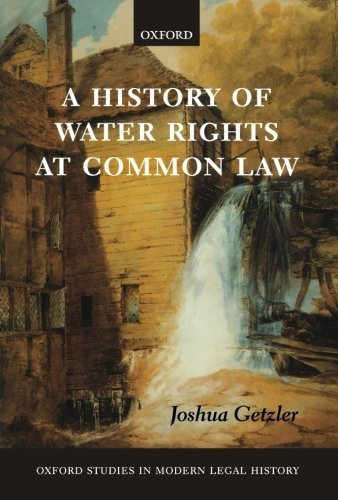 A History of Water Rights at Common Law (Oxford Studies in Modern Legal History) by Getzler, Joshua (2006) Paperback