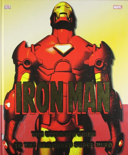 Iron Man The Ultimate Guide to the Armoured Super Hero (Dk)