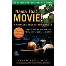 Name That Movie! A Painless Vocabulary Builder Romantic Comedy & Drama Edition: Watch Movies and Ace the SAT, ACT, GED and GRE! by Brian Leaf (2010-12-03)