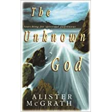 The Unknown God: Searching for Spiritual Fulfilment by Alister E. McGrath (1999-01-02)
