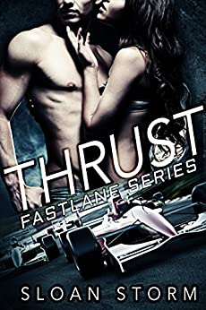 Thrust: Bad Boy Racing Romance (Fastlane Series) by [Storm, Sloan]