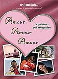 Amour, Amour, Amour - La Puissance De L'acceptation - Format Kindle - 9782920932661 - 7,49 €