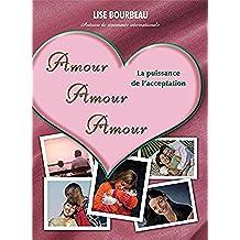 Amour, Amour, Amour: La Puissance De L'acceptation (French Edition)