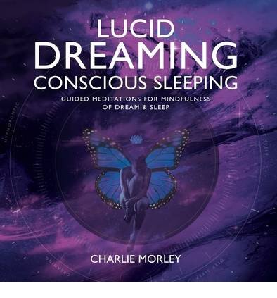 [(Lucid Dreaming, Conscious Sleeping: Guided Meditations for Mindfulness of  Dream & Sleep)] [Author: Charlie Morley] published on (November, 2013)