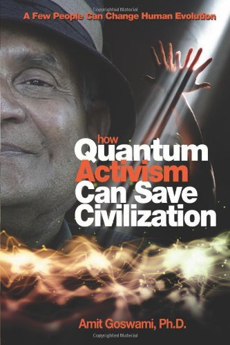 [How Quantum Activism Can Save Civilization : A Few People Can Change Human Evolution] [By: Amit Goswami] [January, 2011]