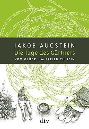Die Tage des Gärtners: Vom Glück, im Freien zu sein