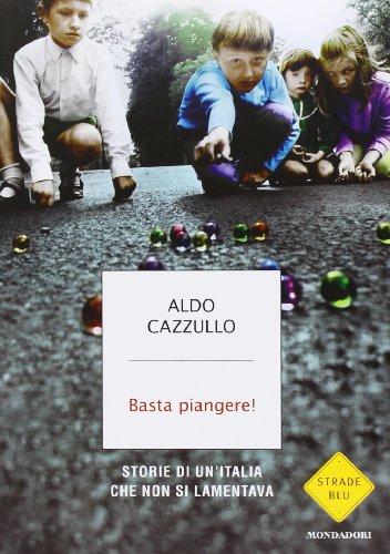Basta piangere! Storie di un'Italia che non si lamentava
