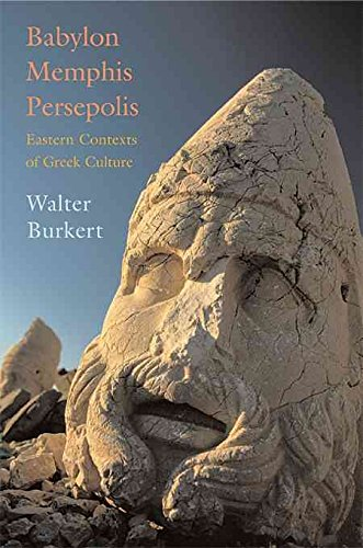 [Babylon, Memphis, Persepolis: Eastern Contexts of Greek Culture] (By: Walter Burkert) [published: November, 2004]